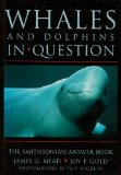 Whales and Dolphins in Question: The Smithsonian Answer Book (Smithsonian s In Question Series)