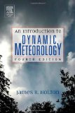 An Introduction to Dynamic Meteorology, Fourth Edition (The International Geophysics Series, Vol 88)