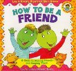 How to Be a Friend : A Guide to Making Friends and Keeping Them