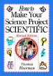 How to Make Your Science Project Scientific , Revised Edition