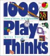1000 Play Thinks: Puzzles, Paradoxes, Illusions  Games