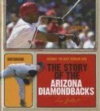 The Story of the Arizona Diamondbacks (Baseball: The Great American Game)
