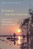 Sunrise on the Santee: A Memoir of Waterfowling in South Carolina