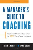 A Manager s Guide to Coaching: Simple and Effective Ways to Get the Best From Your Employees