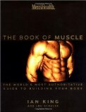 Men s Health: The Book of Muscle : The World s Most Authoritative Guide to Building Your Body