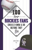 100 Things Rockies Fans Should Know and Do Before They Die (100 Things .... Fans Should Know and Do Before They Die)