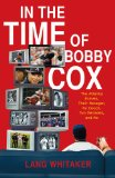 In the Time of Bobby Cox: The Atlanta Braves, Their Manager, My Couch, Two Decades, and Me