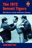 The 1972 Detroit Tigers: Billy Martin and the Half-Game Champs