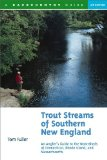 Trout Streams of Southern New England: An Angler s Guide to the Watersheds of Massachusetts, Connecticut, and Rhode Island (Trout Streams)
