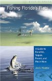 Fishing Florida s Flats: A Guide to Bonefish, Tarpon, Permit, and Much More (Wild Florida)