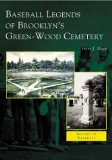 Baseball Legends of Brooklyn s Green-Wood Cemetery (NY) (Images of Baseball)