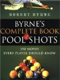 Byrne s Complete Book of Pool Shots: 350 Moves Every Player Should Know