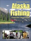 Alaska Fishing: The Ultimate Angler s Guide, Deluxe Third Edition