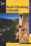 Rock Climbing Colorado, 2nd: A Guide to More Than 1,800 Routes (Regional Rock Climbing Series)