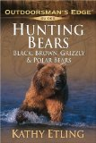 Hunting Bears: Black, Brown, Grizzly and Polar Bears (Outdoorsman s Edge)