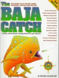 The Baja Catch: A Fishing, Travel and Remote Camping Manual for Baja California (3rd Edition)