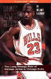 Blood on the Horns: The Long Strange Ride of Michael Jordan s Chicago Bulls