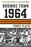 Browns Town 1964: Cleveland Browns and the 1964 Championship