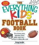 The Everything Kids Football Book: The all-time greats, legendary teams, today s superstars--and tips on playing like a pro (Everything Kids Series)
