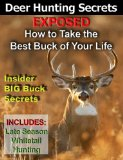 Deer Hunting Secrets Exposed - How To Take The Best Buck Of Your Life -- Whitetail Deer Hunting