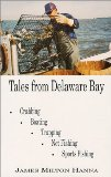 Tales From Delaware Bay: Crabbing, Boating, Trapping, Net Fishing, Sports Fishing