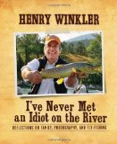 I ve Never Met an Idiot on the River: Reflections on Family, Fishing, and Photography