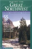 Hiking the Great Northwest: The 55 Greatest Trails in Washington, Oregon, Idaho, Montana, Wyoming, British Columbia, Canadian Rockies, and Norther