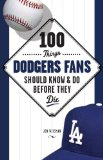 100 Things Dodgers Fans Should Know and Do Before They Die (100 Things .... Fans Should Know and Do Before They Die)