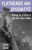 Flatheads and Spooneys: Fishing for a Living in the Ohio River Valley (Ohio River Valley Series)