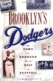 Brooklyn s Dodgers: The Bums, the Borough, and the Best of Baseball, 1947-1957