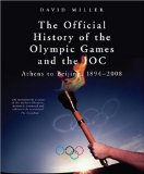 The Official History of the Olympic Games and the IOC: Athens to Beijing, 1894-2009 (Official History of the Olympic Games and the Ioc)