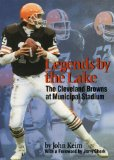 Legends by the Lake: The Cleveland Browns at Municipal Stadium (Ohio History and Culture)