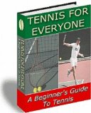 TENNIS for Everyone - A Beginner s Guide to Tennis