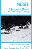 Mush: A Beginner s Manual of Sled Dog Training