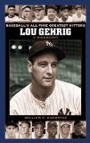 Lou Gehrig: A Biography (Baseball s All-Time Greatest Hitters)