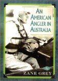 An American Angler In Australia (Blue Water Classics)