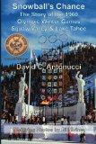 Snowball s Chance: The Story of the 1960 Olympic Winter Games Squaw Valley and Lake Tahoe