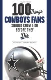 100 Things Cowboys Fans Should Know and Do Before They Die (100 Things 100 Things) (100 Things .... Fans Should Know and Do Before They Die)