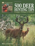 500 Deer Hunting Tips: Strategies, Techniques and Methods (The Complete Hunter)