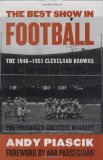 The Best Show in Football: The 1946-1955 Cleveland Browns--Pro Football s Greatest Dynasty