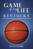 Kentucky: Memorable Stories of Wildcat Basketball (Game of My Life)