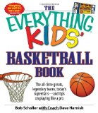 The Everything Kids Basketball Book: The all-time greats, legendary teams, today s superstars - and tips on playing like a pro (Everything Kids Series)