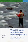 Trout Streams and Hatches of Pennsylvania; A Complete Fly-Fishing Guide to 140 Rivers and Streams