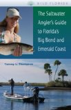 The Saltwater Angler s Guide to Florida s Big Bend and Emerald Coast (Wild Florida)