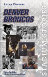 Stadium Stories: Denver Broncos: Colorful Tales of the Orange and Blue (Stadium Stories Series)