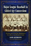 Major League Baseball in Gilded Age Connecticut: The Rise and Fall of the Middletown, New Haven and Hartford Clubs