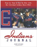 Indians Journal: Year-by-Year and Day-by-Day with the Cleveland Indians Since 1901