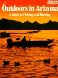 Outdoors in Arizona: A Guide to Fishing and Hunting (Arizona Highways Books)