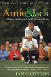 Arnie and Jack: Palmer, Nicklaus, and Golf s Greatest Rivalry