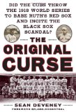 The Original Curse: Did the Cubs Throw the 1918 World Series to Babe Ruth s Red Sox and Incite the Black Sox Scandal?